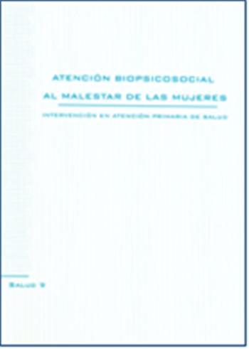 Atención biopsicosocial al malestar de las mujeres. Intervención en atención primaria de salud