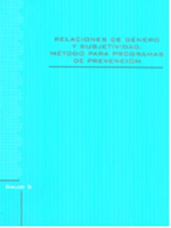 Relaciones de género y subjetividad. Método para programas de prevención