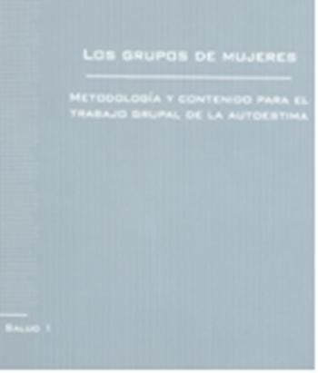 Los grupos de mujeres. Metodología y contenido para el trabajo grupal de la autoestima
