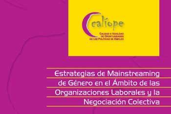 Construyendo un proceso de mainstreaming de género en el ámbito de las organizaciones laborales y la negociación colectiva. Proyecto Calíope